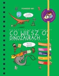 Powiedz mi co wiesz o dinozaurach - okładka książki