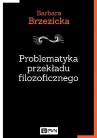 Problematyka przekładu filozoficznego. Na przykładzie tłumaczeń Jacques a Derridy w Polsce - okładka książki