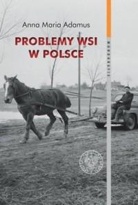 Problemy wsi w Polsce w latach 1956-1980 w świetle listów do władz centralnych. Seria: Monografie - okładka książki