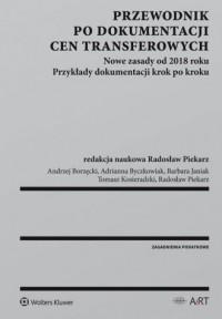 Przewodnik po dokumentacji cen transferowych. Nowe zasady od 2018 roku. Przykłady dokumentacji krok po kroku - okładka książki