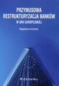 Przymusowa restrukturyzacja banków - okładka książki