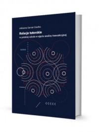 Relacje tutorskie w polskiej szkole w ujęciu analizy transakcyjnej - okładka książki
