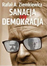 Sanacja czy demokracja - Rafał A. Ziemkiewicz - okładka książki