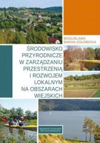 Środowisko przyrodnicze w zarządzaniu przestrzenią i rozwojem lokalnym na obszarach wiejskich - okładka książki