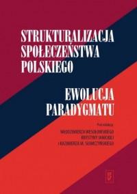 Strukturalizacja społeczeństwa polskiego. Ewolucja paradygmatu - okładka książki