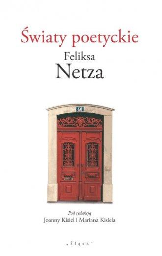 Światy poetyckie Feliksa Netza - okładka książki