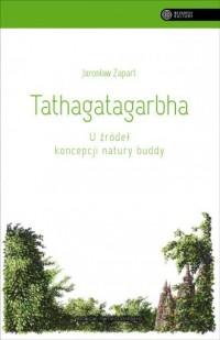 Tathagatagarbha. U źródeł koncepcji natury buddy. Seria: Bezkresy kultury - okładka książki