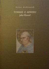 Tomasz z Akwinu jako filozof - okładka książki