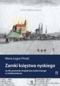Zamki księstwa nyskiego na tle przemian krajobrazu kulturowego w średniowieczu - okładka książki