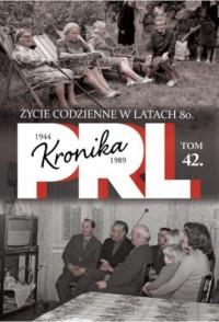 Kronika PRL 1944-1989. Tom 42. Życie codzienne w latach 80 - okładka książki