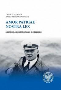 Amor patriae nostra lex. Rzecz o komandorze Stanisławie Mieszkowskim - okładka książki