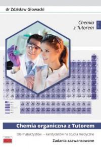 Chemia organiczna z Tutorem dla maturzystów - kandydatów na studia medyczne Zadania zaawansowane - okładka podręcznika