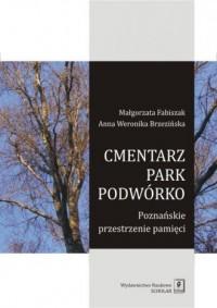 Cmentarz, park, podwórko. Poznańskie - okładka książki