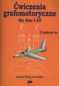 Ćwiczenia grafomotoryczne dla klas I-III. Umiem to - okładka podręcznika