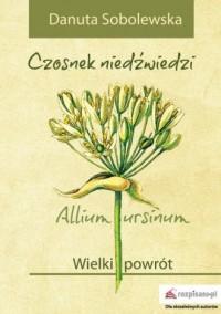 Czosnek niedźwiedzi - Allium ursinum. Wielki powrót - okładka książki