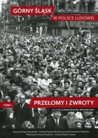 Górny Śląsk w Polsce Ludowej. Tom 1. Przełomy i zwroty - okładka książki