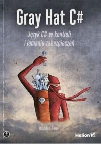 Gray Hat C#. Język C# w kontroli i łamaniu zabezpieczeń - okładka książki