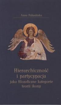 Hierarchiczność i partycypacja jako filozoficzne kategorii teorii ikony - okładka książki