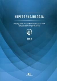 Hipertensjologia. Tom 2. Podręcznik Polskiego Towarzystwa Nadciśnienia Tętniczego - okładka książki