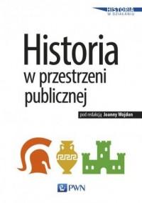Historia w przestrzeni publicznej. Seria: Historia w działaniu - okładka książki