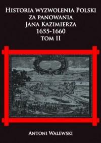 Historia wyzwolena Polski za panowania Jana Kazimierza, 1655-1660. Tom 2 - okładka książki