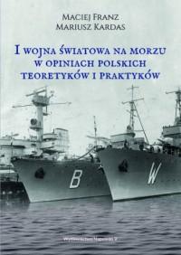 I wojna światowa na morzach w opiniach polskich teoretyków i praktyków - okładka książki