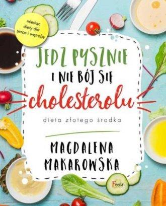 Jedz pysznie i nie bój się cholesterolu - okładka książki