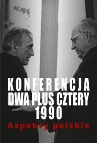Konferencja dwa plus cztery 1990. Aspekty polskie - okładka książki