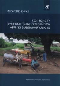 Konteksty dysfunkcyjności państw Afryki Subsaharyjskiej - okładka książki