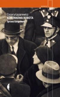 Koronkowa robota. Sprawa Gorgonowej. Seria: Reportaż - okładka książki