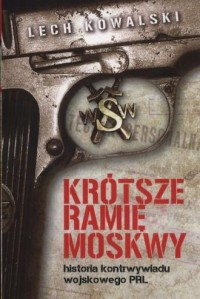 Krótsze ramię Moskwy. Historia kontrwywiadu wojskowego PRL - okładka książki