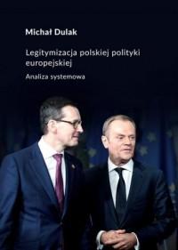 Legitymalizacja polskiej polityki europejskiej. Analiza systemowa Michał Dulak - okładka książki