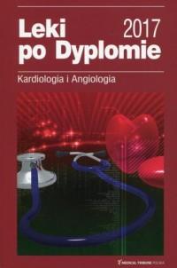 Leki po Dyplomie. Kardiologia i Angiologia 2017 - okładka książki