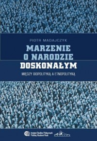 Marzenie o narodzie doskonałym. Między biopolityką a etnopolityką - okładka książki