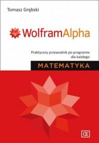 Matematyka. WolframAlpha. Praktyczny przewodnik po programie dla każdego - okładka książki