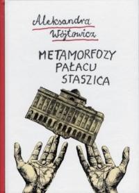 Metamorfozy Pałacu Staszica - Aleksandra Wójtowicz - okładka książki