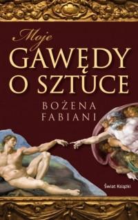 Moje gawędy o sztuce - Bożena Fabiani - okładka książki