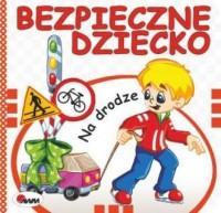 Na drodze. Bezpieczne dziecko - okładka książki