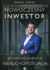 Nowoczesny inwestor. Jak skutecznie zarabiać na nieruchomościach - okładka książki