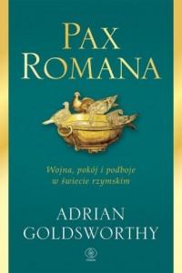 Pax Romana. Wojna, pokój i podboje - okładka książki
