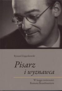 Pisarz i wyznawca. W kręgu twórczości Romana Brandstaettera - okładka książki