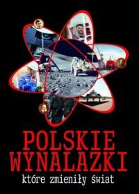 Polskie wynalazki,  które zmieniły świat - okładka książki