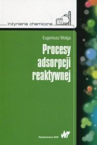 Procesy adsorpcji reaktywnej. Seria: Inżynieria chemiczna - okładka książki