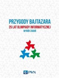 Przygody Bajtazara. 25 lat Olimpiady - okładka książki