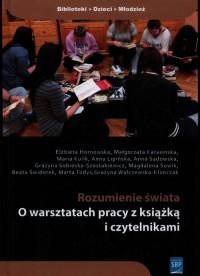 Rozumienie świata. O warsztatach pracy z książką i czytelnikami - okładka książki
