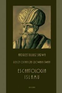 Rzeczy ostateczne człowieka i świata. Eschatologia islamu - okładka książki