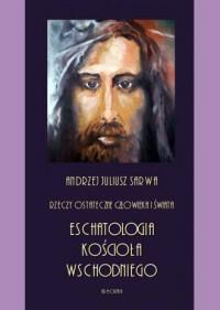 Rzeczy ostateczne człowieka i świata. Eschatologia Kościoła Wschodniego - okładka książki