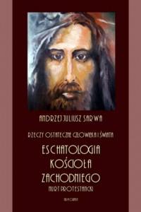 Rzeczy ostateczne człowieka i świata. Eschatologia Kościoła Zachodniego. Nurt protestancki - okładka książki