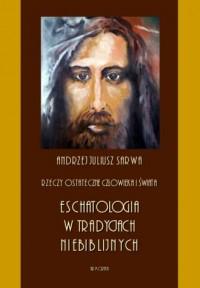 Rzeczy ostateczne człowieka i świata. Eschatologia w tradycjach niebiblijnych - okładka książki