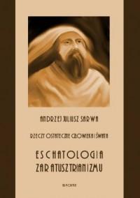 Rzeczy ostateczne człowieka i świata. Eschatologia zaratusztrianizmu - okładka książki